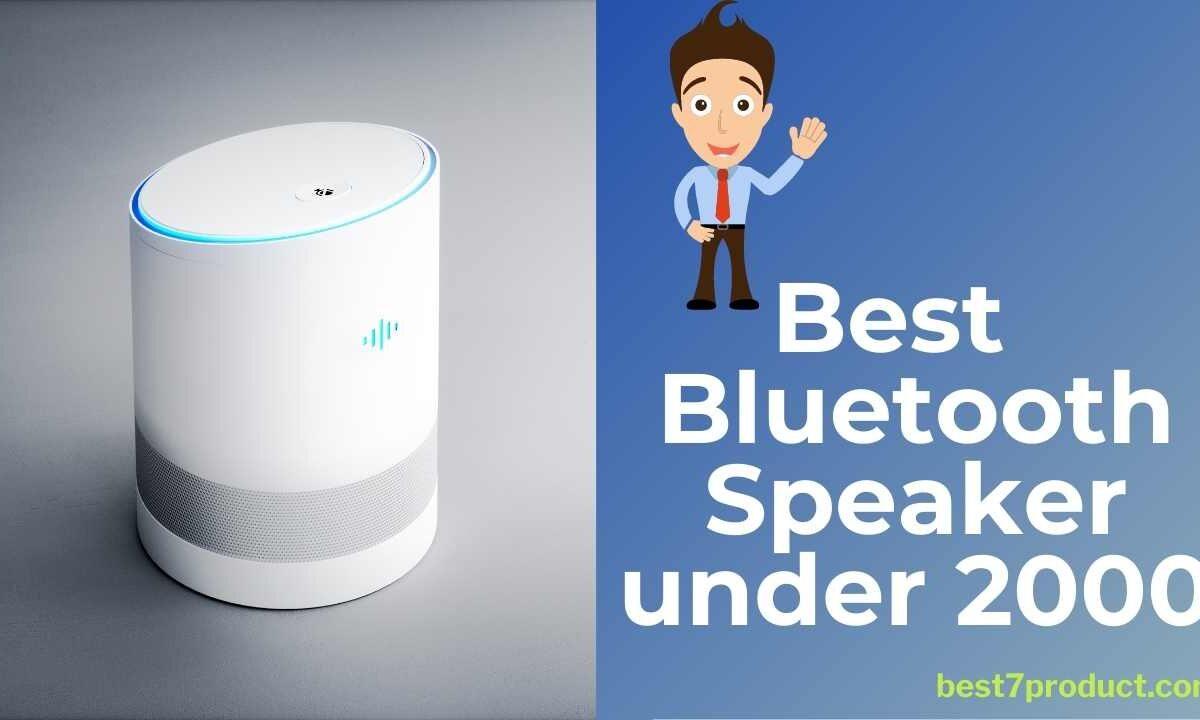 Top 7 Best Bluetooth Speaker under 2000