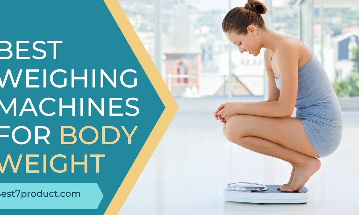 7 Best Weighing Machines For Body Weight