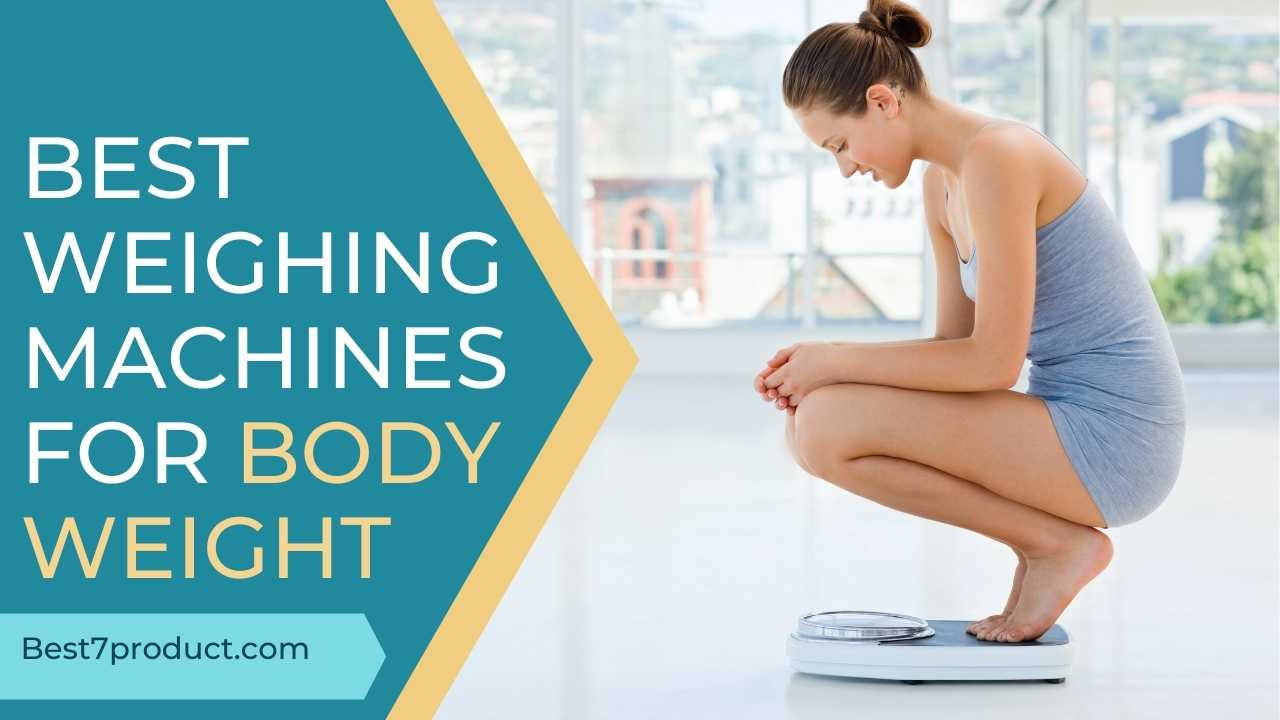 You are currently viewing 7 Best Weighing Machines For Body Weight