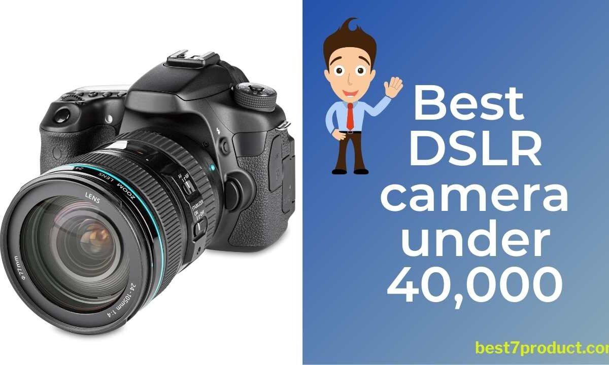 Top 7 Best DSLR Camera under 40,000